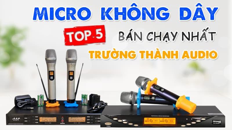 Top 5 micro không dây bán chạy nhất tại Trường Thành Audio