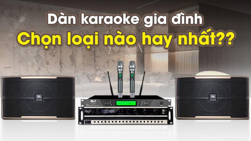 Mua dàn karaoke gia đình nên chọn loại nào?