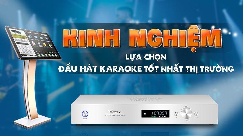 Kinh nghiệm lựa chọn đầu hát karaoke tốt nhất thị trường hiện nay