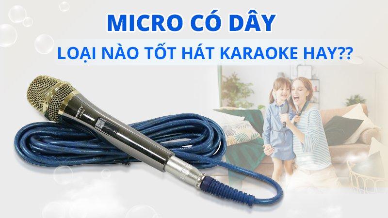 Micro có dây loại nào tốt hát karaoke hay năm 2020