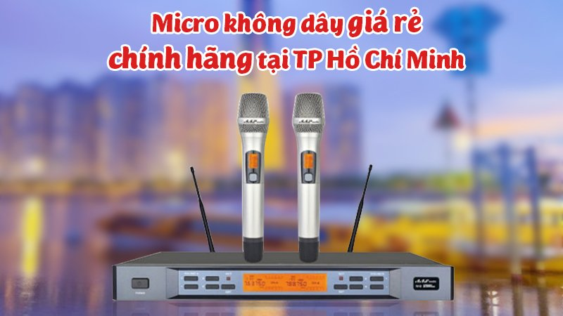 Mua Micro không dây giá rẻ, chính hãng tại TP Hồ Chí Minh