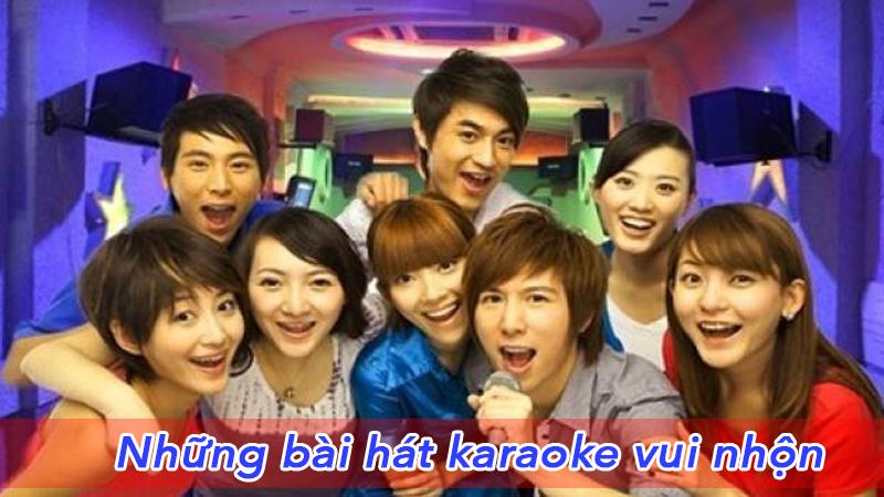 Tổng hợp Những bài hát karaoke vui nhộn