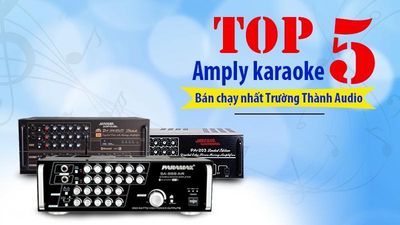 Top 5 amply karaoke bán chạy nhất Trường Thành Audio