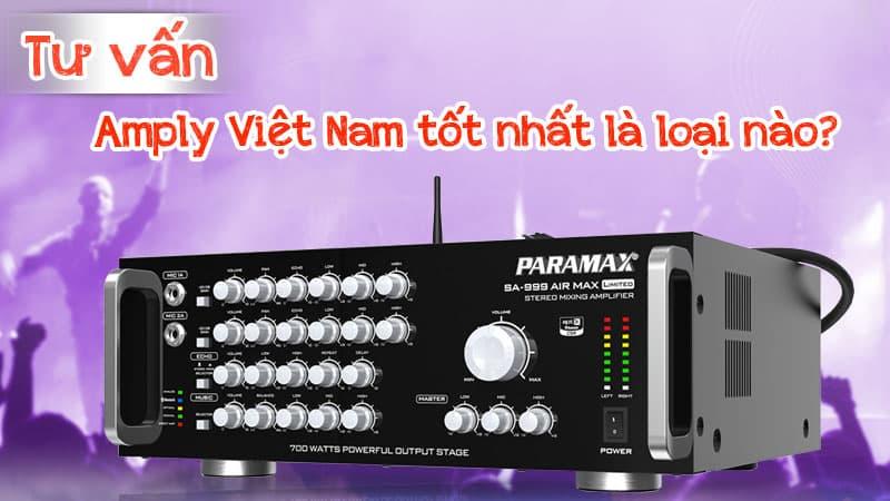 Tư vấn Amply Việt Nam tốt nhất là loại nào?